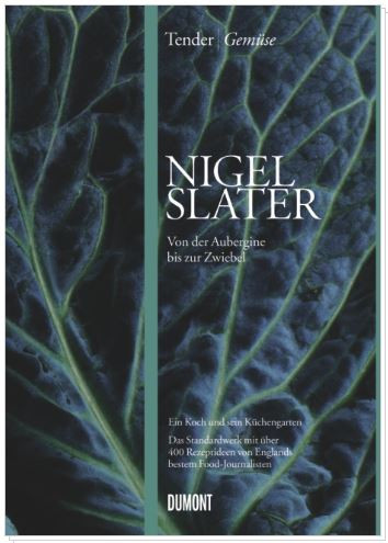 Nigel Slater: Tender Gemüse - Von der Aubergine bis zur Zwiebel
