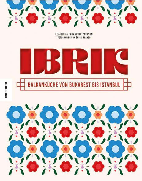 Buch Ibrik - Balkanküche von Bukarest bis Istanbul